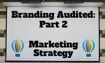 Branding Audited: Part 2–Marketing Strategy
