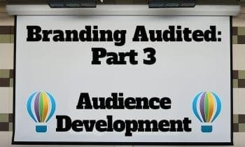 Branding Audited: Part 3–Audience Development