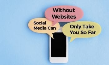 Without Websites, Social Media Can Only Take You So Far